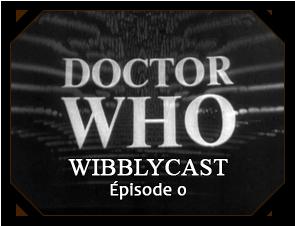 Wibblycast – Épisode 0